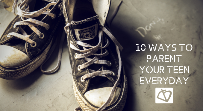 10 Ways to Parent Your Teen Everyday