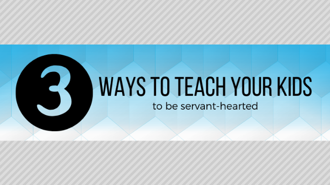 3 Ways to Teach Kids to Be Servant-Hearted